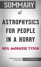 Summary of Astrophysics for People in a Hurry by Neil deGrasse Tyson | Conversation Starters eBook by Book Habits