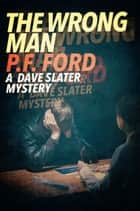 The Wrong Man ebook by P.F. Ford