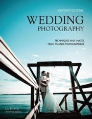 Professional Wedding Photography: Techniques and Images from Master Photographers ebook by Jacobs, Lou, Jr.