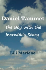 Daniel Tammet: the Boy with the Incredible Story ebook by Lili Marlene