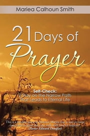 21 Days of Prayer - Self-Check: 2 Stay on the Narrow Path That Leads to Eternal Life ebook by Mariea Calhoun Smith