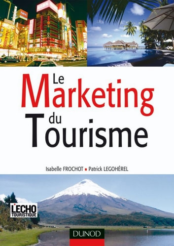 Le Marketing du tourisme ebook by Isabelle Frochot,Patrick Legohérel