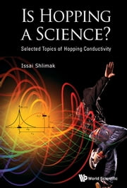 Is Hopping a Science? - Selected Topics of Hopping Conductivity ebook by Issai Shlimak,Albert Shiryaev