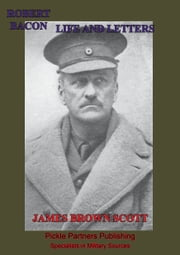 Robert Bacon — Life And Letters [Illustrated Edition] ebook by James Brown Scott,Elihu Root,Field-Marshal Earl Haig