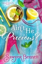 Ain't He Precious? ebook by Sawyer Bennett