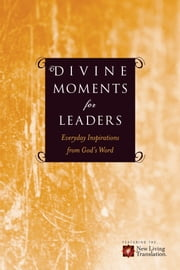 Divine Moments for Leaders - Everyday Inspiration from God's Word ebook by Ronald A. Beers,Amy E. Mason