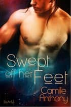 Swept Off Her Feet ebook by Camille Anthony
