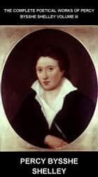 The Complete Poetical Works of Percy Bysshe Shelley Volume III [con Glossario in Italiano] ebook by Percy Bysshe Shelley, Eternity Ebooks