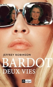 Bardot, deux vies eBook by Jeffrey Robinson, Jean-paul Mourlon