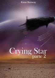 Crying star, Parte 2 ebook by Kane Banway