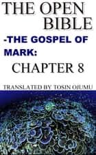 The Open Bible: The Gospel of Mark: Chapter 8 ebook by Open Bible Mark