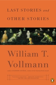 Last Stories and Other Stories ebook by William T Vollmann