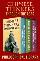Chinese Thinkers Through the Ages - The Wisdom of Confucius, The Wisdom of Mao, and Classics in Chinese Philosophy ebook by Philosophical Library, Wade Baskin