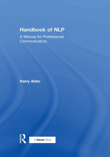 Handbook of NLP - A Manual for Professional Communicators ebook by Harry Alder