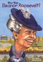 Who Was Eleanor Roosevelt? ebook by Gare Thompson,Nancy Harrison