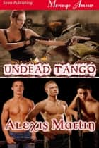 Undead Tango ebook by Alexis Martin