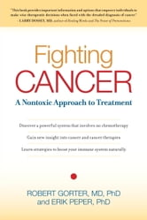 Fighting Cancer - A Nontoxic Approach to Treatment ebook by Robert Gorter, M.D., Ph.D,Erik Peper, Ph.D.
