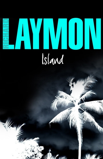 Island - A luxury holiday turns deadly ebook by Richard Laymon