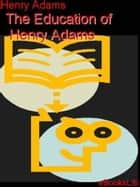 Education of Henry Adams. The ebook by Henry Adams