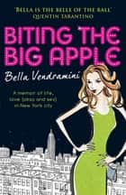 Biting the Big Apple - A memoir of life, love (okay and sex) in New York City ebook by