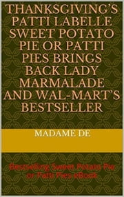 Thanksgiving's Patti LaBelle Sweet Potato Pie or Patti Pie - Education Ebooks ebook by Madame De