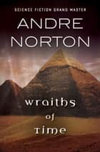 Wraiths of Time ebook by Andre Norton