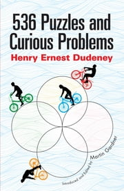 536 Puzzles and Curious Problems ebook by Henry E. Dudeney,Martin Gardner