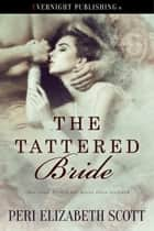 The Tattered Bride ebook by Peri Elizabeth Scott