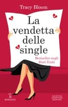 La vendetta delle single eBook by Tracy Bloom