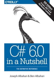 C# 6.0 in a Nutshell - The Definitive Reference ebook by Joseph Albahari,Ben Albahari