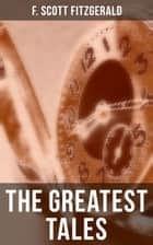 The Greatest Tales of F. Scott Fitzgerald - Bernice Bobs Her Hair, The Curious Case of Benjamin Button, The Diamond as Big as the Ritz, Winter Dreams, Babylon Revisited… ebook by F. Scott Fitzgerald