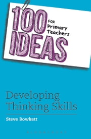 100 Ideas for Primary Teachers: Developing Thinking Skills ebook by Kobo.Web.Store.Products.Fields.ContributorFieldViewModel
