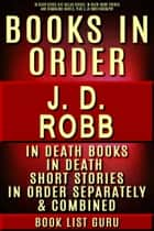 JD Robb Books in Order: In Death series (Eve Dallas series), In Death short stories, and standalone novels, plus a JD Robb biography. ebook by Book List Guru