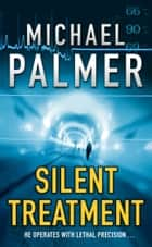 Silent Treatment ebook by Michael Palmer
