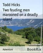 Two feuding men marooned on a deadly island ebook by Todd Hicks