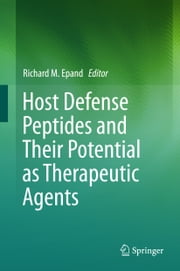 Host Defense Peptides and Their Potential as Therapeutic Agents ebook by Richard M. Epand
