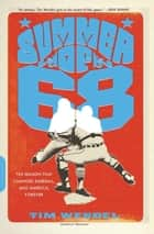 Summer of '68 - The Season That Changed Baseball -- and America -- Forever ebook by Tim Wendel