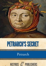 Petrarch's Secret, or the Soul's Conflict with Passion (Three Dialogues Between Himself and ST. Augustine ebook by Petrarch