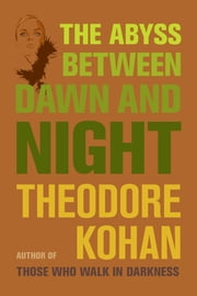 The Abyss Between Dawn and Night ebook by Theodore Kohan