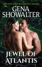 Jewel of Atlantis - A Paranormal Romance Novel ebook by Gena Showalter