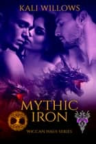 Mythic Iron ebook by Kali Willows