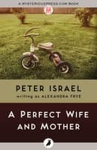 A Perfect Wife and Mother eBook by Alexandra Frye
