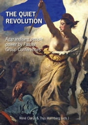 The quiet revolution - aggrandising people power by family group conferences ebook by Rene Clarijs, Thijs Malmberg