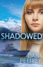 Shadowed (Sins of the Past Collection) - An Alaskan Courage Novella ebook by Dani Pettrey