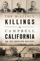 The McGlincy Killings in Campbell, California - An 1896 Unsolved Mystery ebook by Tobin Gilman
