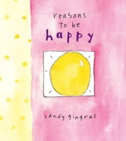 Reasons to Be Happy ebook by Sandy Gingras
