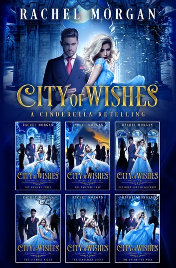 City of Wishes: The Complete Cinderella Story ebook by Rachel Morgan