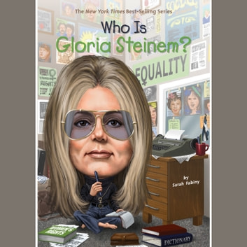 Who Is Gloria Steinem? audiobook by Sarah Fabiny,Who HQ