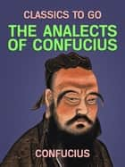 The Analects of Confuius ebook by
