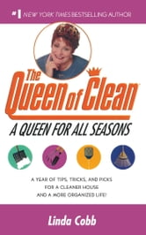 A Queen for All Seasons - A Year of Tips, Tricks, and Picks for a Cleaner House and a More Organized Life! ebook by Linda Cobb